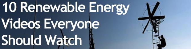 10 Renewable Energy Videos Everyone Should Watch